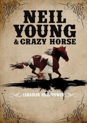 Neil Young & Crazy Horse: Canadian Horsepower
