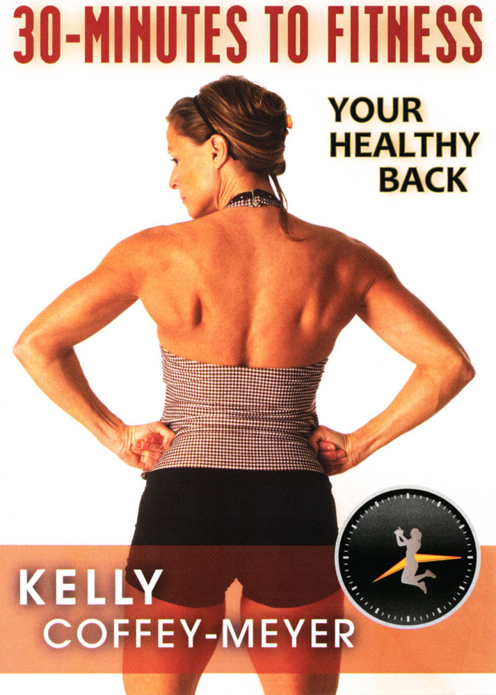 Kelly Coffey-Meyer: 30-Minutes to Fitness - Your Healthy Back