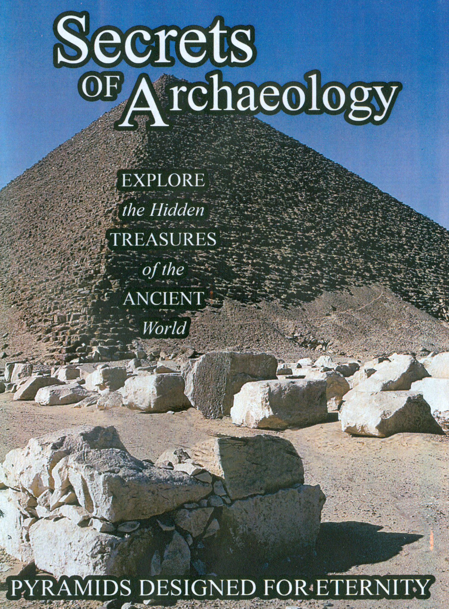 Secrets of Archaeology: Pyramids Designed for an Eternity