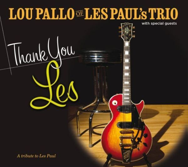 Lou Pallo of Les Paul's Trio with Special Guests: Thank You Les