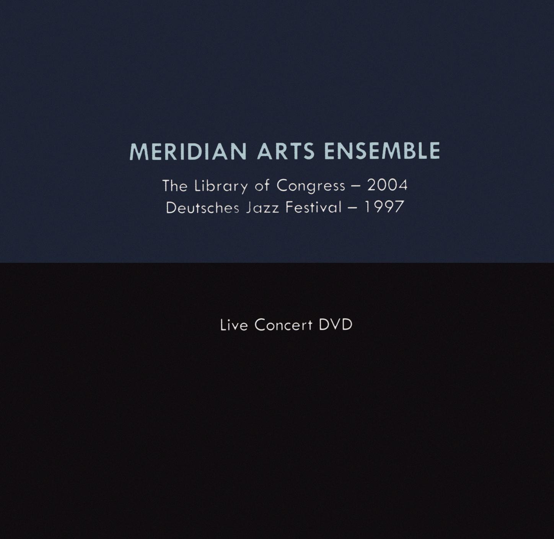 Meridian Arts Ensemble: The Library of Congress 2004/Deutsches Jazz Festival 1997