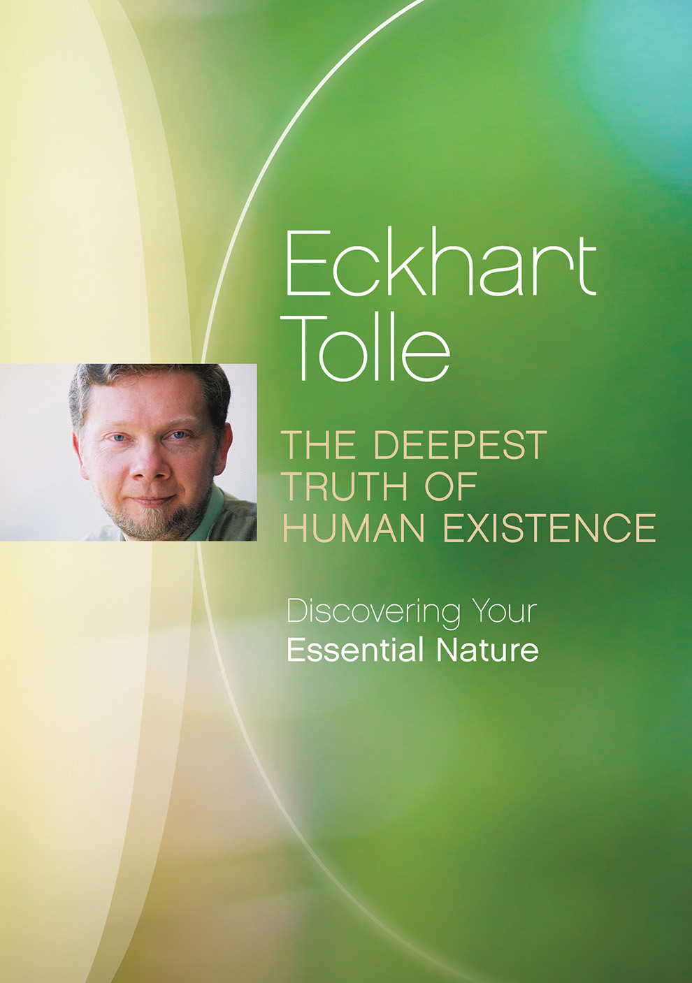 Eckhart Tolle: The Deepest Truth of Human Existence