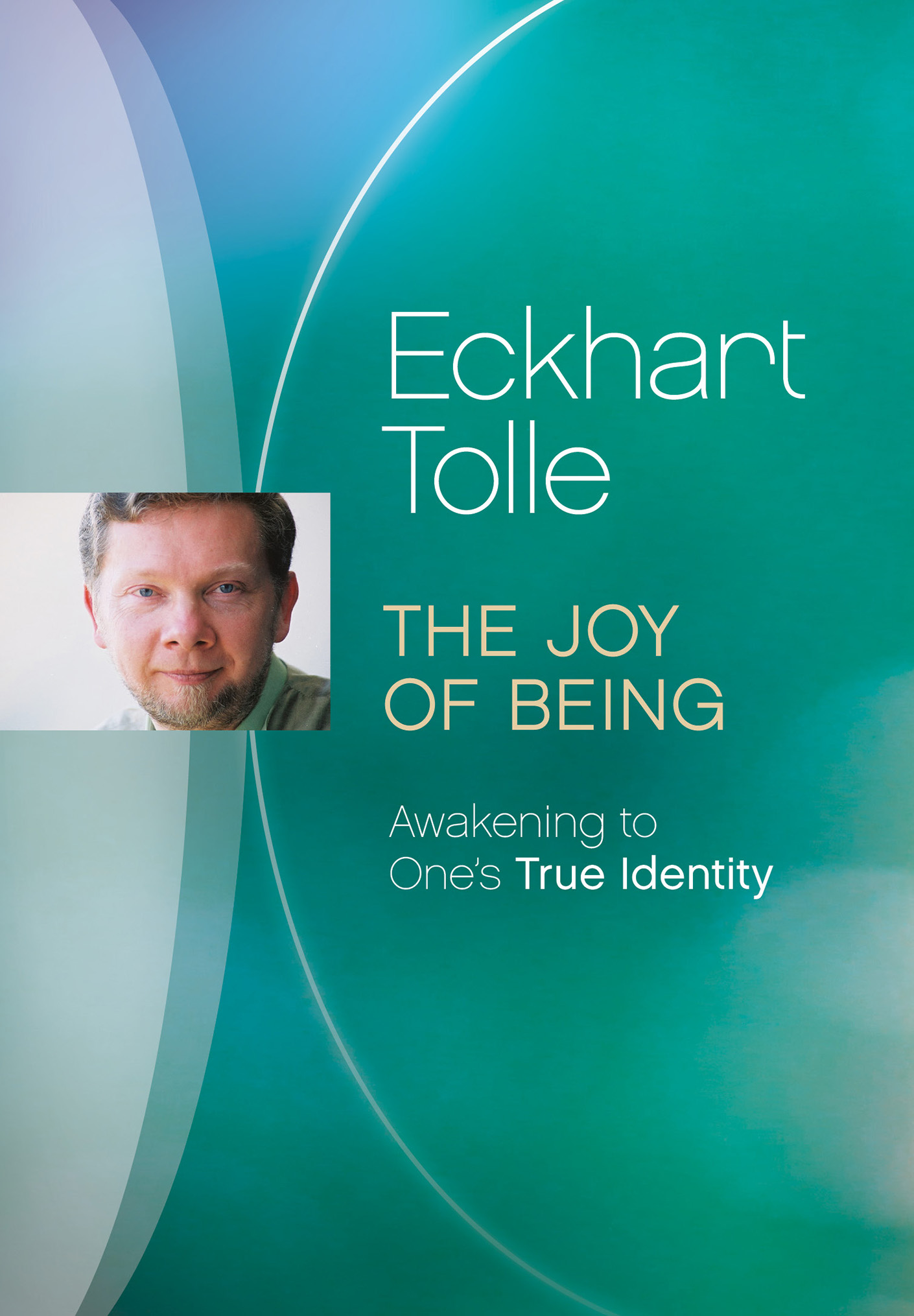 Eckhart Tolle: The Joy of Being - Awakening to One's True Identity