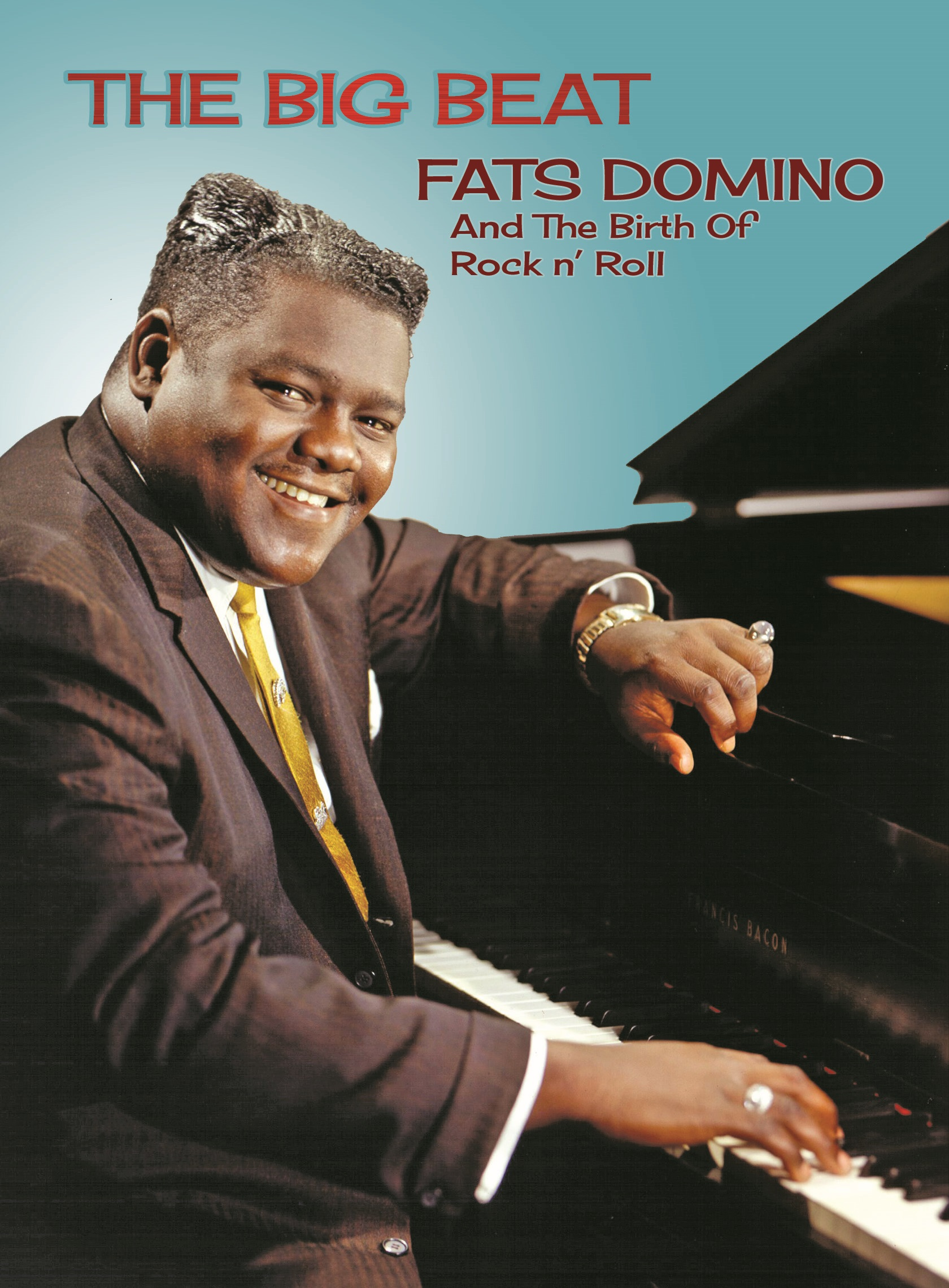 The Big Beat: Fats Domino and the Birth of Rock 'n' Roll