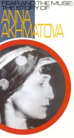 Fear and the Muse: The Story of Anna Akhmatova