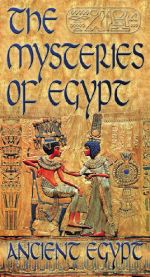 The Mysteries of Egypt: Ancient Egypt