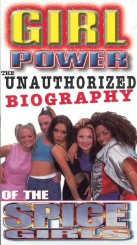 Spice Girls: Girl Power - The Unauthorized Biography of the Spice Girls