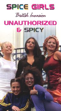 Spice Girls: British Invasion , Unathorized & Spicy