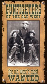 Gunfighters of the Old West: The Old West's Most Wanted