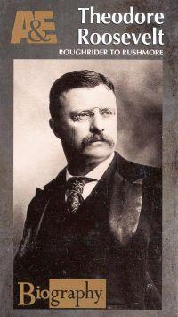 Biography: Theodore Roosevelt - Rough Rider to Rushmore
