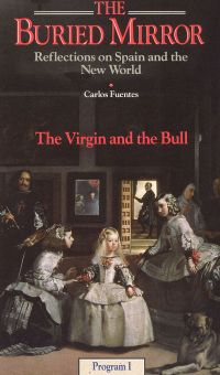 The Buried Mirror: Reflections on Spain and the New World, Vol. 1 - The Virgin and The Bull