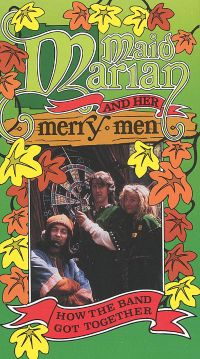 Maid Marian and Her Merry Men: How the Band Got Together