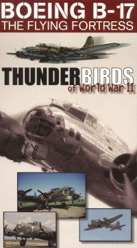 Thunderbirds of World War II: Boeing B-17 - The Flying Fortress
