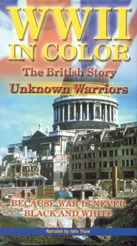 WWII in Color: The British Story - Unknown Warriors