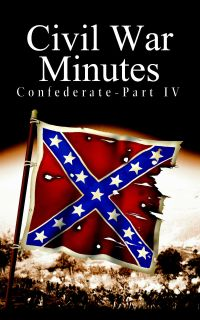 Civil War Minutes: Confederate, Part IV