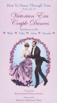 How to Dance Through Time, Vol. V: Victorian Era Couple Dances