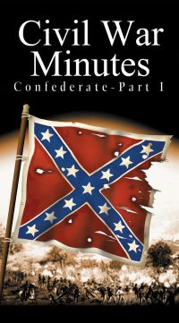 Civil War Minutes: Confederate, Part I