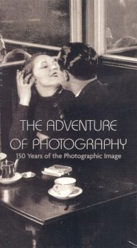 The Adventure of Photography: 150 Years of the Photographic Image