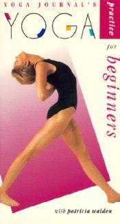 Yoga Journal: Yoga Practice for Beginners