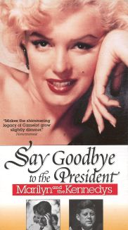 Say Goodbye to the President: Marilyn and the Kennedys