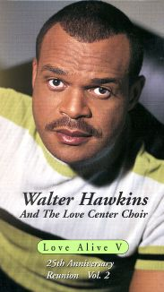 Walter Hawkins and the Love Center Choir: Love Alive 5 - 25th Anniversary Reunion 2