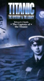 Titanic: The Mystery & The Legacy - Edward J.Smith, The Captain of the Titanic