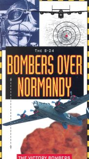 The B-24 Bombers over Normandy: The Victory Bombers