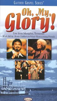 Bill and Gloria Gaither and Their Homecoming Friends: Oh, My, Glory!