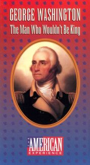 American Experience : George Washington: The Man Who Wouldn't Be King