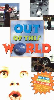 Out of This World: The Most Bizarre, Shocking & Incredible People, Places & Events
