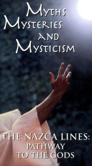 Myths, Mysteries and Mysticism: The Nazca Lines - Pathway to the Gods