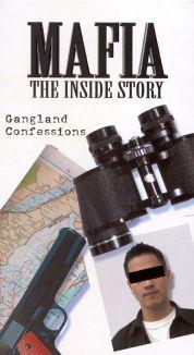 Mafia: The Inside Story - Gangland Confessions