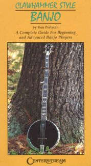 Clawhammer Style Banjo: A Complete Guide for Beginning and Advanced Banjo Players