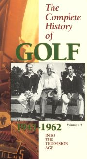 The Complete History of Golf, Vol. 3 : Into the Television Age, 1945-1962