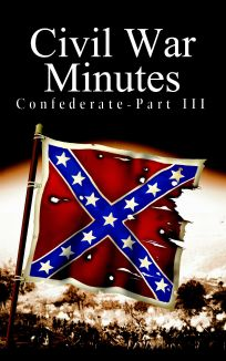 Civil War Minutes: Confederate, Part III