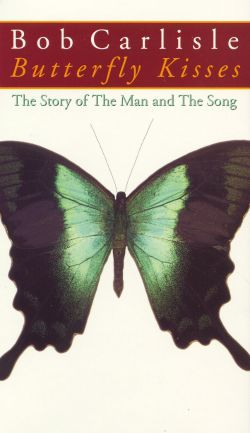 Bob Carlisle: Butterfly Kisses - The Story of the Man and the Song