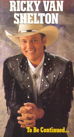 Ricky Van Shelton:...To Be Continued