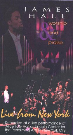James Hall & Worship and Praise: Live From New York