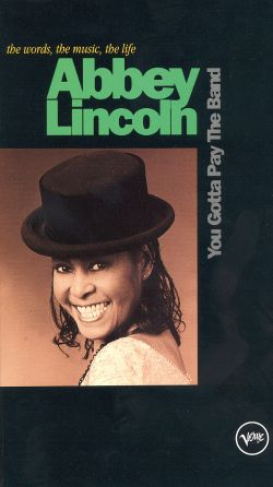 Abbey Lincoln: You Gotta Pay the Band