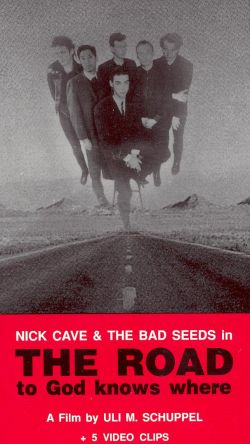 Nick Cave and the Bad Seeds: The Road to God Knows Where