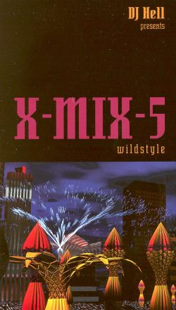 X-Mix 5: Wildstyle DJ Hell Presents