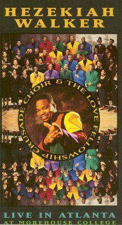 Hezekiah Walker and the Love Fellowship Crusade Choir: Live in Atlanta at Morehouse College