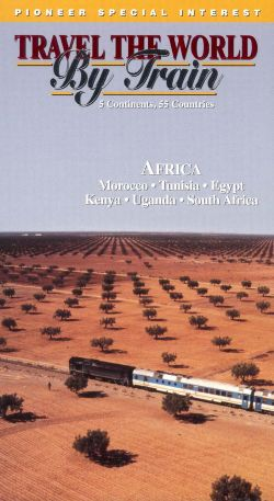 Travel the World By Train: Africa - Morocco, Tunisia, Egypt, Kenya, Uganda, South Africa