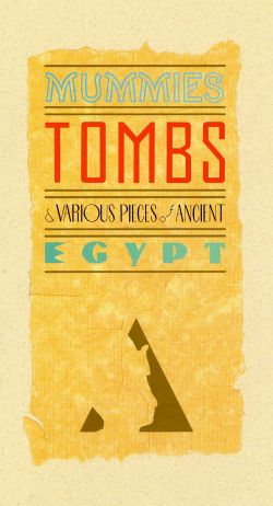 Mummies, Tombs & Various Pieces of Ancient Egypt