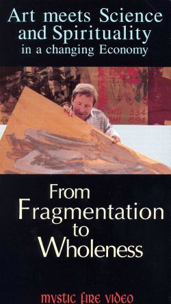 Art Meets Science and Spirituality in a Changing Economy: From Fragmentation to Wholeness