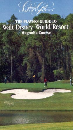 Classic Golf Experiences, Vol. 3: Player's Guide to Walt Disney World Resort Magnolia Course