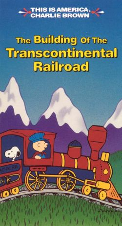 This Is America, Charlie Brown: The Building of the Transcontinental Railroad