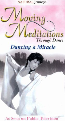 Moving Meditations Through Dance: Dancing a Miracle (1998)
