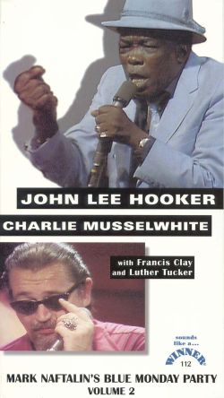 Mark Naftalin's Blue Monday Party, Vol. 2: John Lee Hooker and Charlie Musselwhite