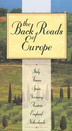The Back Roads of Europe: Italy, France, Spain, Germany, Austria, England and the Netherlands (1999)